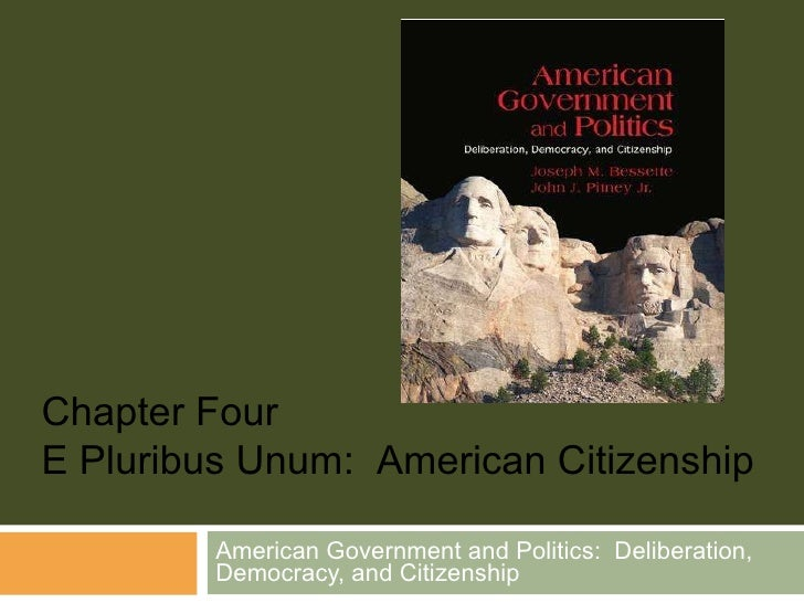 American Government and Politics:  Deliberation, Democracy, and Citizenship Chapter Four E Pluribus Unum:  American Citize...