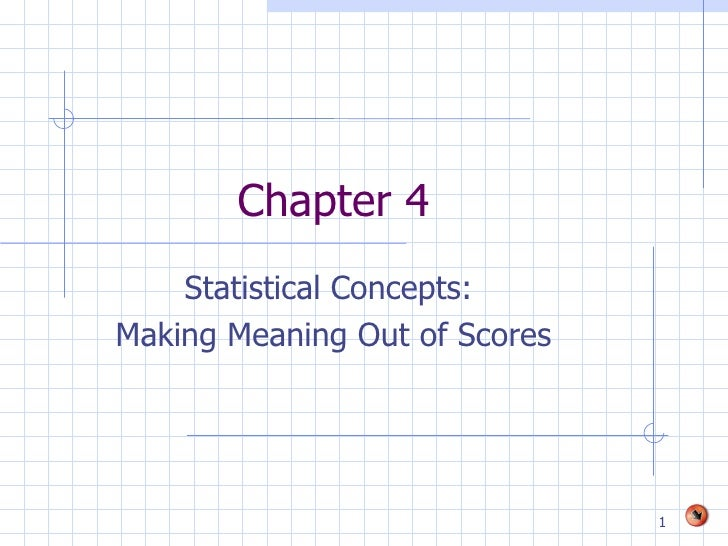 Chapter 4 Statistical Concepts:  Making Meaning Out of Scores