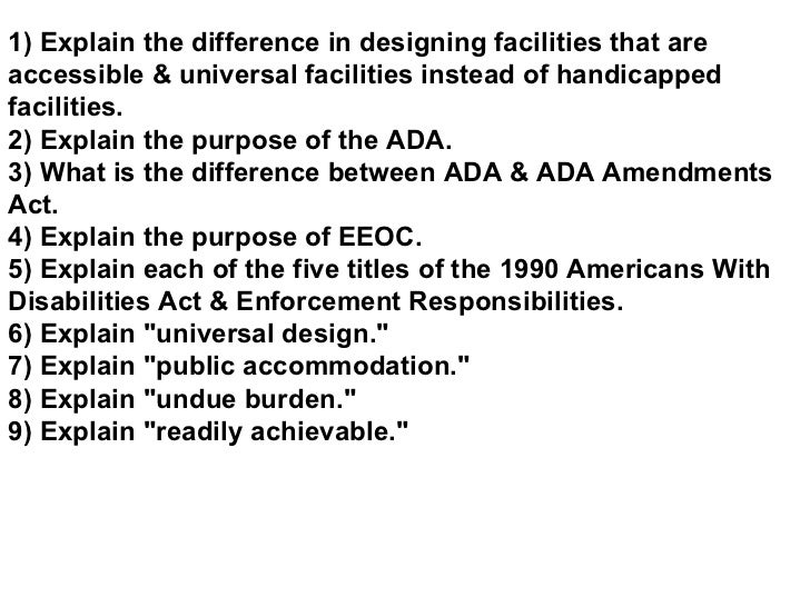 1) Explain the difference in designing facilities that are accessible & universal facilities instead of handicapped facili...