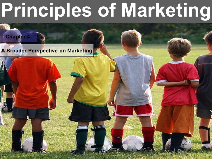 Principles of Marketing Chapter 4 A Broader Perspective on Marketing