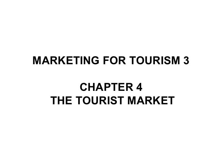 MARKETING FOR TOURISM 3 CHAPTER 4  THE TOURIST MARKET