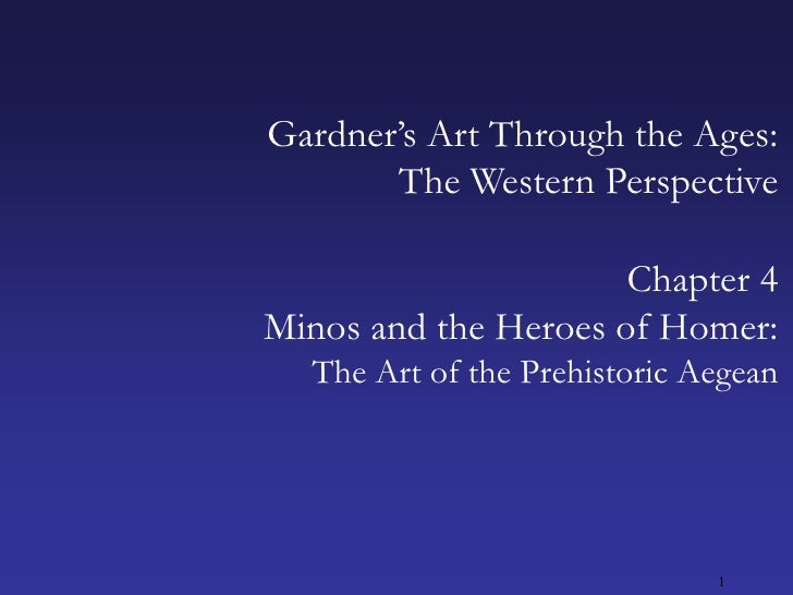 1<br />Gardner's Art Through the Ages:The Western Perspective<br />Chapter 4<br />Minos and the Heroes of Homer:<br />The ...