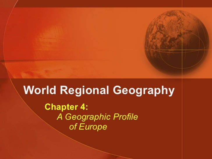 World Regional Geography Chapter 4:   A Geographic Profile   of Europe