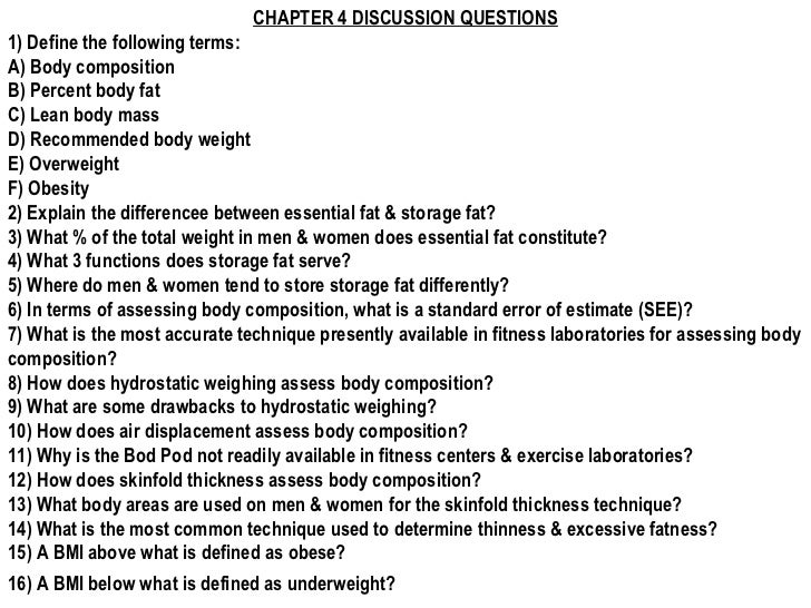 CHAPTER 4 DISCUSSION QUESTIONS1) Define the following terms:A) Body compositionB) Percent body fatC) Lean body massD) Reco...