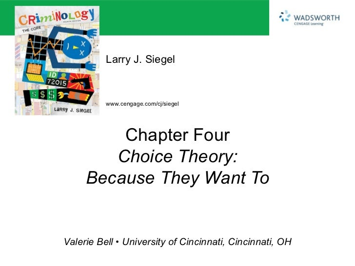 Larry J. Siegel          www.cengage.com/cj/siegel         Chapter Four        Choice Theory:     Because They Want ToVale...