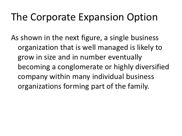 The Corporate Expansion OptionAs shown in the next figure, a single business  organization that is well managed is likely ...