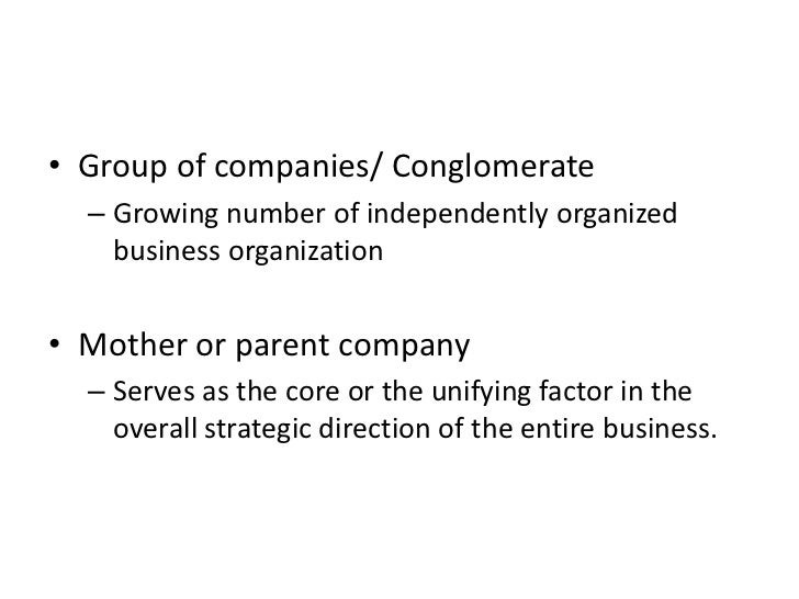 • Group of companies/ Conglomerate  – Growing number of independently organized    business organization• Mother or parent...