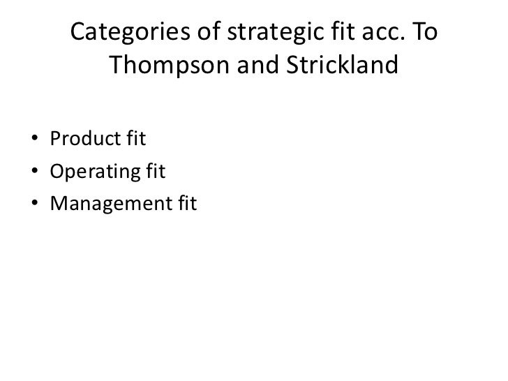 Categories of strategic fit acc. To      Thompson and Strickland• Product fit• Operating fit• Management fit
