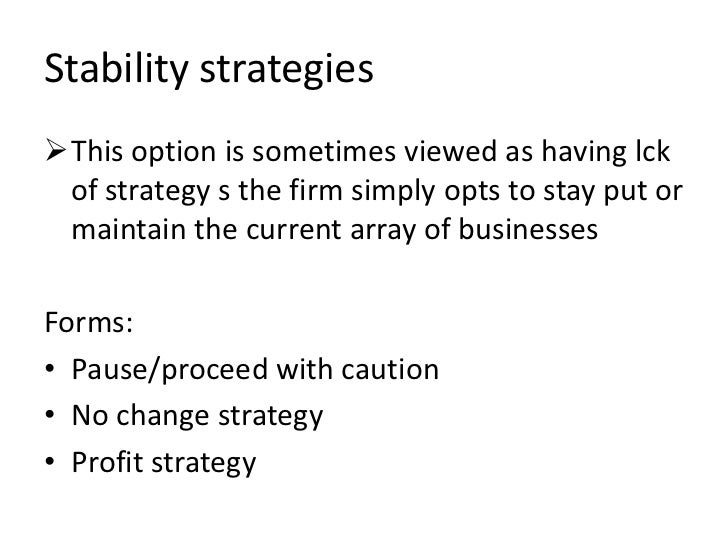 Stability strategiesThis option is sometimes viewed as having lck of strategy s the firm simply opts to stay put or maint...