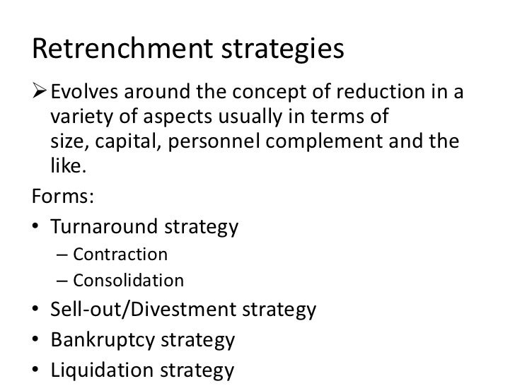 Retrenchment strategiesEvolves around the concept of reduction in a  variety of aspects usually in terms of  size, capita...