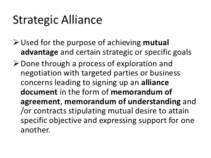 Strategic Alliance Used for the purpose of achieving mutual  advantage and certain strategic or specific goals Done thro...