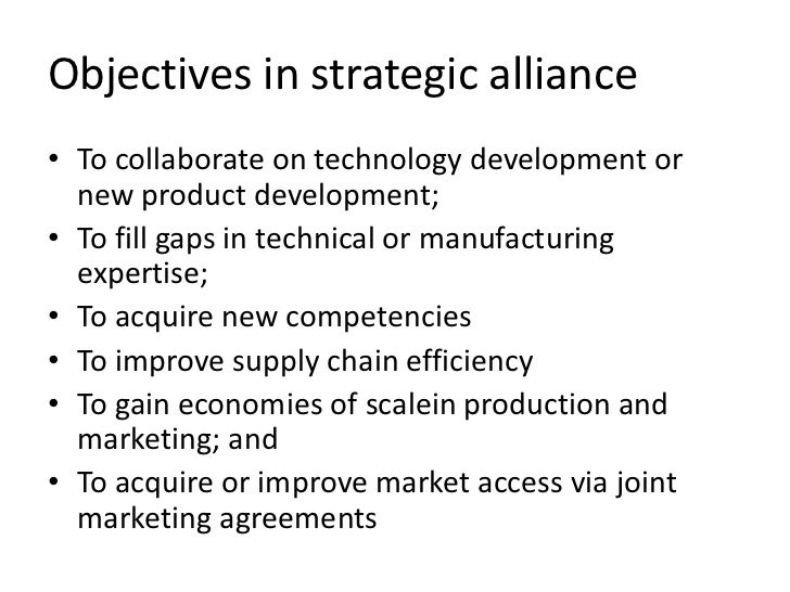 Objectives in strategic alliance• To collaborate on technology development or  new product development;• To fill gaps in t...