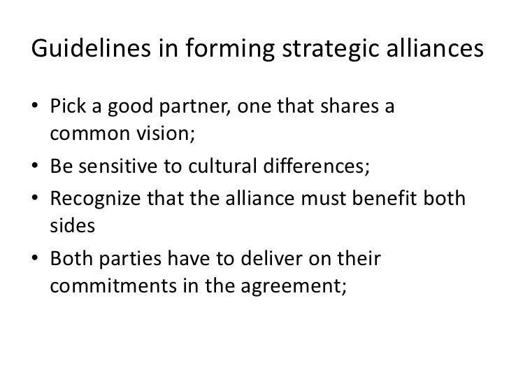 Guidelines in forming strategic alliances• Pick a good partner, one that shares a  common vision;• Be sensitive to cultura...