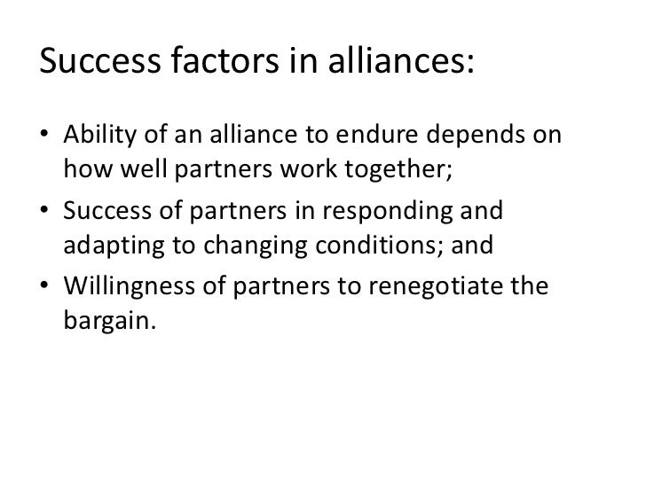 Success factors in alliances:• Ability of an alliance to endure depends on  how well partners work together;• Success of p...