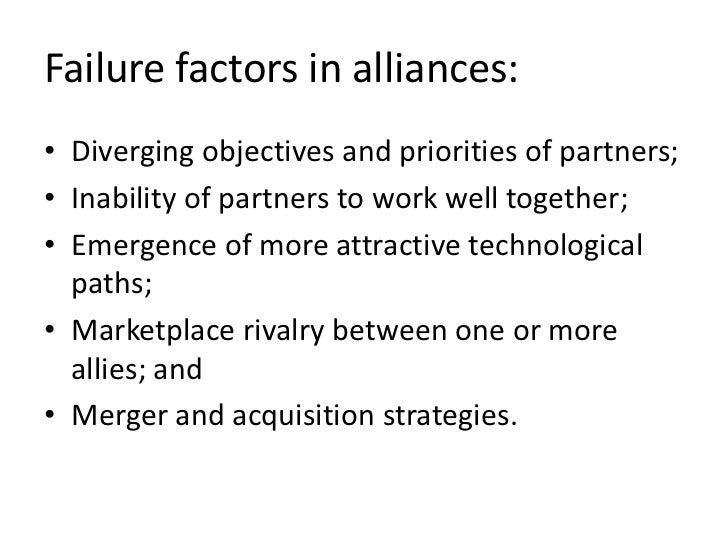 Failure factors in alliances:• Diverging objectives and priorities of partners;• Inability of partners to work well togeth...