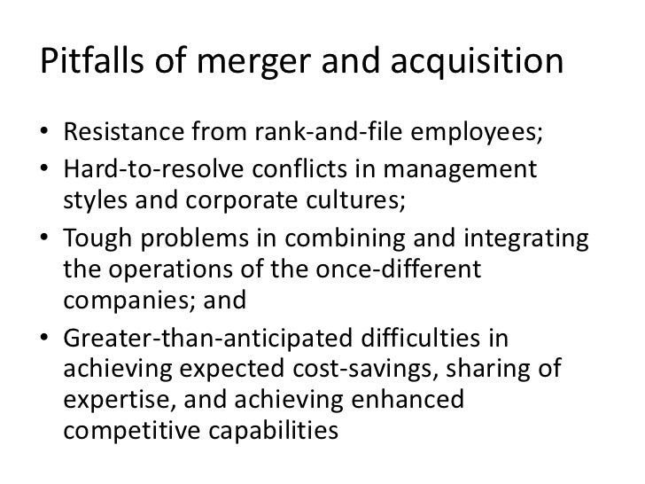 Pitfalls of merger and acquisition• Resistance from rank-and-file employees;• Hard-to-resolve conflicts in management  sty...