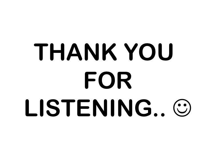 THANK YOU    FORLISTENING.. 