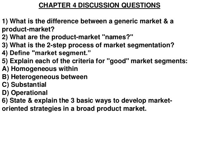 CHAPTER 4 DISCUSSION QUESTIONS1) What is the difference between a generic market & aproduct-market?2) What are the product...