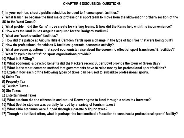 CHAPTER 4 DISCUSSION QUESTIONS1) In your opinion, should public subsidies be used to finance sport facilities?2) What fran...