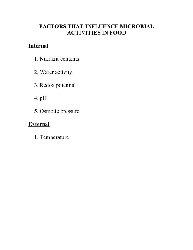 FACTORS THAT INFLUENCE MICROBIAL            ACTIVITIES IN FOODInternal  1. Nutrient contents  2. Water activity  3. Redox ...