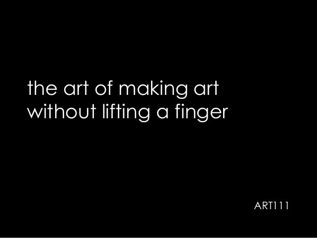the art of making art without lifting a finger ART111