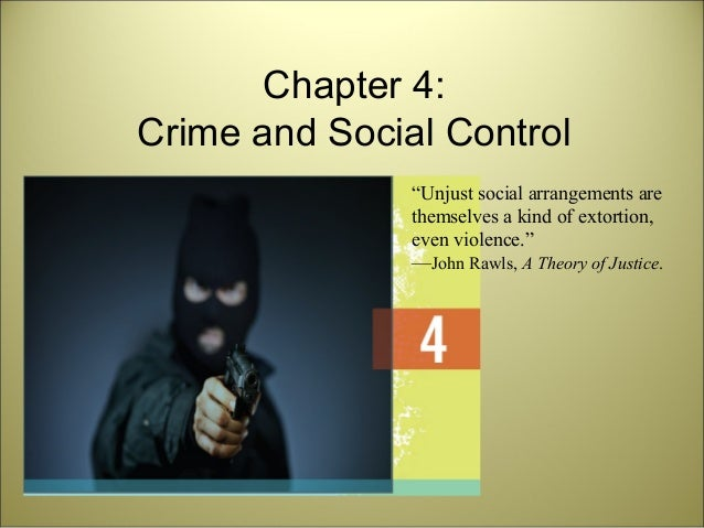 "Chapter 4: Crime and Social Control ""Unjust social arrangements are themselves a kind of extortion, even violence."" —John ..."