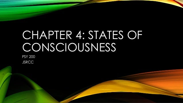CHAPTER 4: STATES OF CONSCIOUSNESS PSY 200 JSRCC