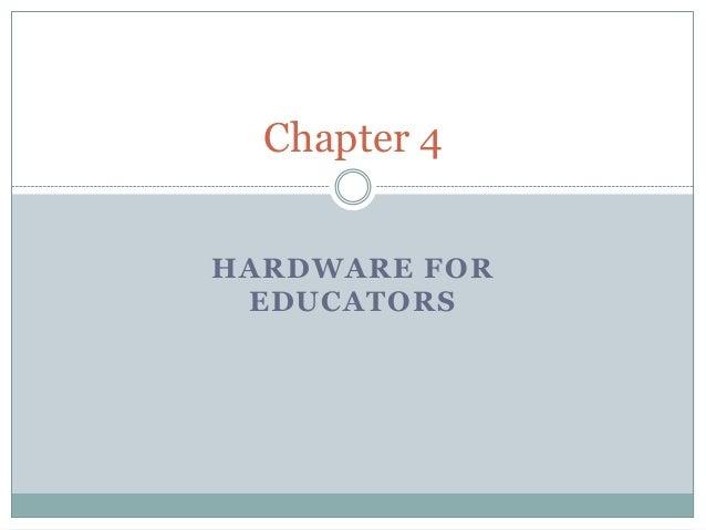 Chapter 4 HARDWARE FOR EDUCATORS