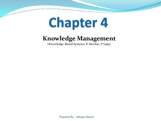 Knowledge Management (Knowledge-Based Systems; R Akerkar, P Sajja)  Prepared By: Ashique Rasool