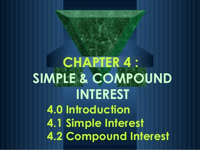 CHAPTER 4 : SIMPLE & COMPOUND INTEREST 4.0 Introduction 4.1 Simple Interest 4.2 Compound Interest