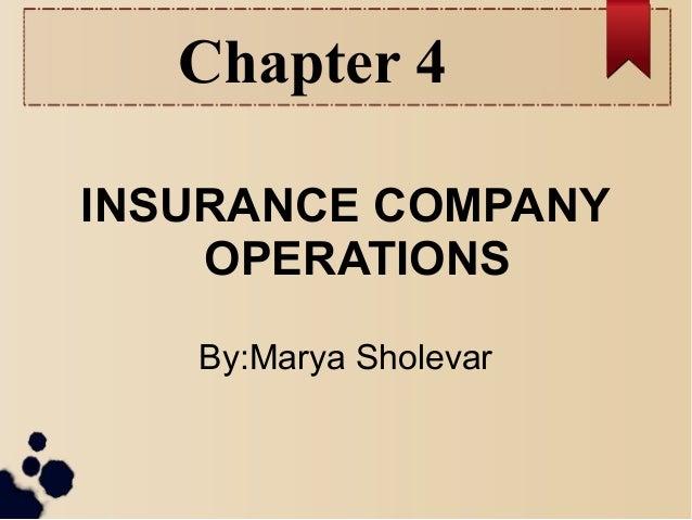Chapter 4  INSURANCE COMPANY  OPERATIONS  By:Marya Sholevar