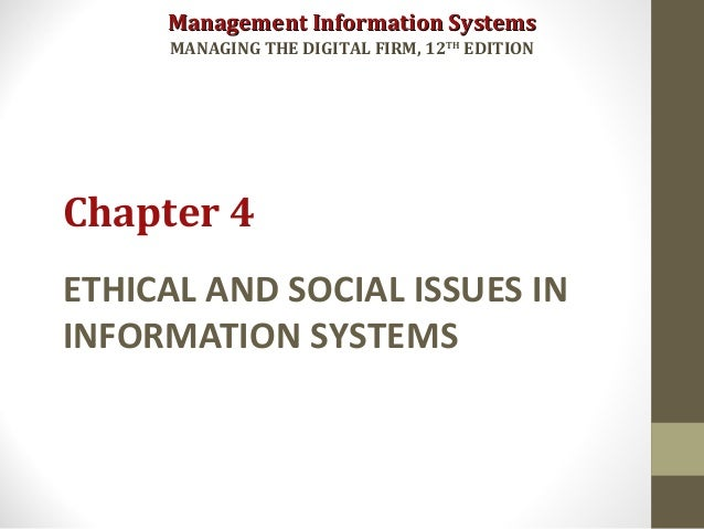 Management Information SystemsManagement Information Systems MANAGING THE DIGITAL FIRM, 12TH EDITION ETHICAL AND SOCIAL IS...
