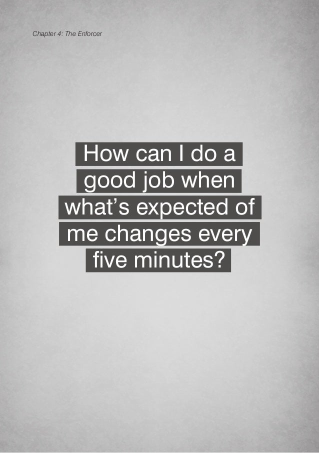 OWN YOUR ADVANTAGE 40 How can I do a good job when what's expected of me changes every five minutes? Chapter 4: The Enforc...
