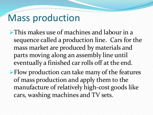 the role benefits and disadvantages of assembly lines in the mass production of goods Today replacing many of the traditional mass production assembly lines in  industrial environments  figure 16 balance loss as function of takt time after  wild (1975)   products when implementing a mixed model assembly line   advantages and disadvantages with mixed-model lines and serial flows are  presented and.