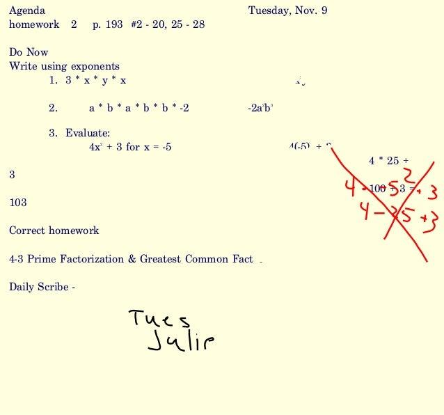 Agenda Tuesday, Nov. 9 homework 2 p. 193 #2 - 20, 25 - 28 Do Now Write using exponents 1. 3 * x * y * x 3x2 y 2. a * b * a...