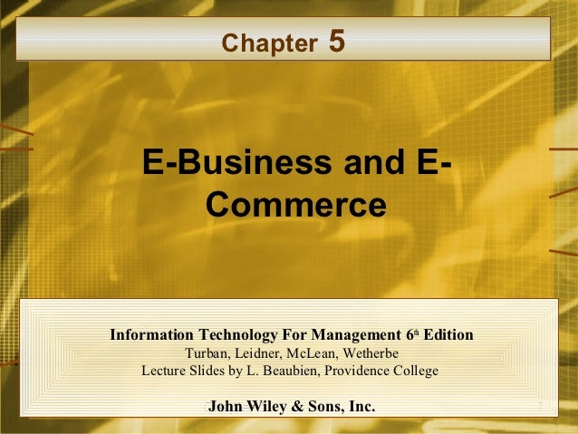 Chapter          5    E-Business and E-       CommerceInformation Technology For Management 6 th Edition           Turban,...