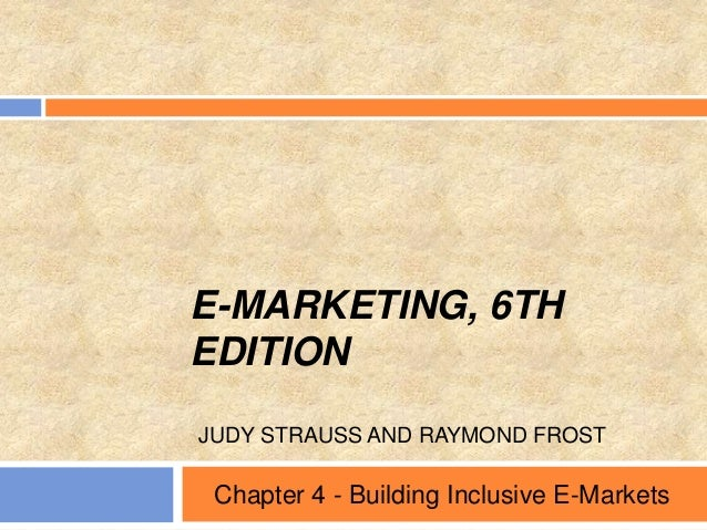 E-MARKETING, 6TH EDITION JUDY STRAUSS AND RAYMOND FROST Chapter 4 - Building Inclusive E-Markets