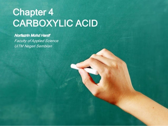 Chapter 4 CARBOXYLIC ACID Norfazrin Mohd Hanif Faculty of Applied Science UiTM Negeri Sembilan