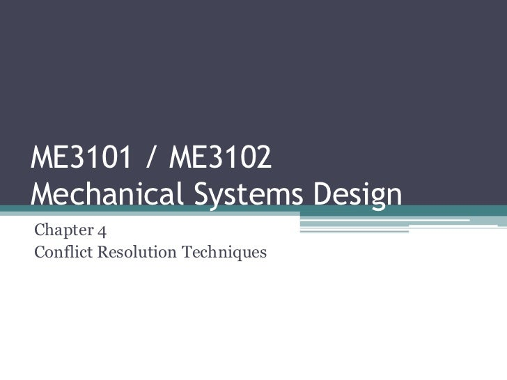 ME3101 / ME3102Mechanical Systems DesignChapter 4Conflict Resolution Techniques