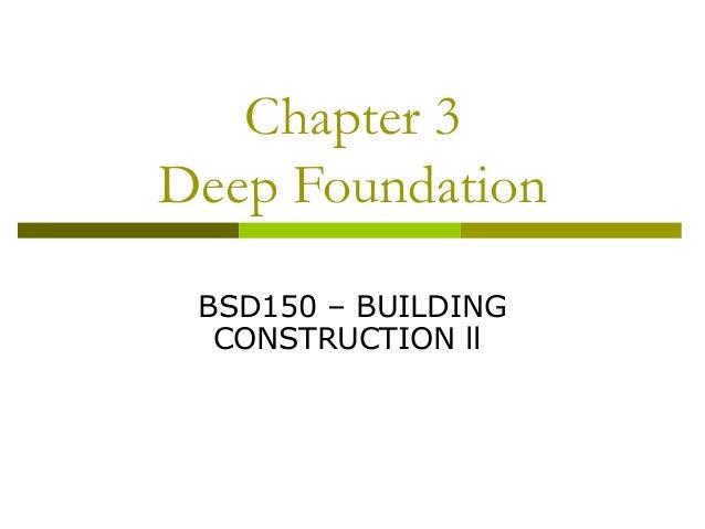 Chapter 3 Deep Foundation BSD150 – BUILDING CONSTRUCTION ll