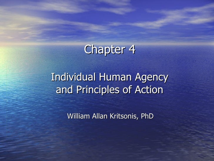 Chapter 4 Individual Human Agency and Principles of Action William Allan Kritsonis, PhD