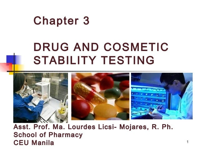 Chapter 3     DRUG AND COSMETIC     STABILITY TESTINGAsst. Prof. Ma. Lourdes Licsi- Mojares, R. Ph.School of PharmacyCEU M...