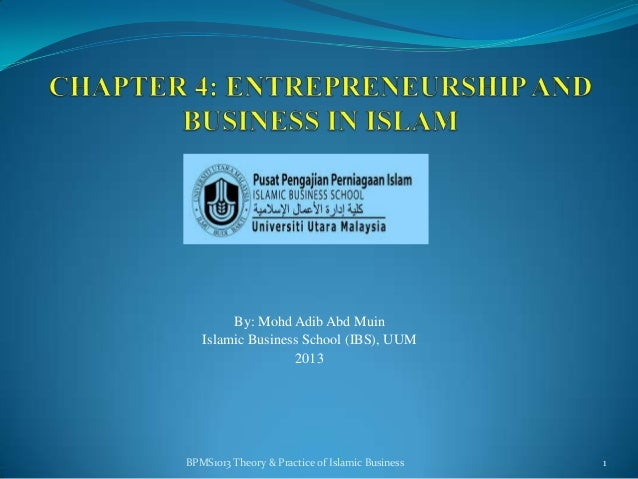 By: Mohd Adib Abd Muin Islamic Business School (IBS), UUM 2013  BPMS1013 Theory & Practice of Islamic Business  1