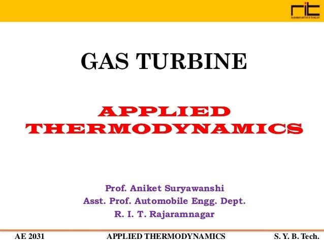 AE 2031 APPLIED THERMODYNAMICS S. Y. B. Tech. GAS TURBINE Prof. Aniket Suryawanshi Asst. Prof. Automobile Engg. Dept. R. I...