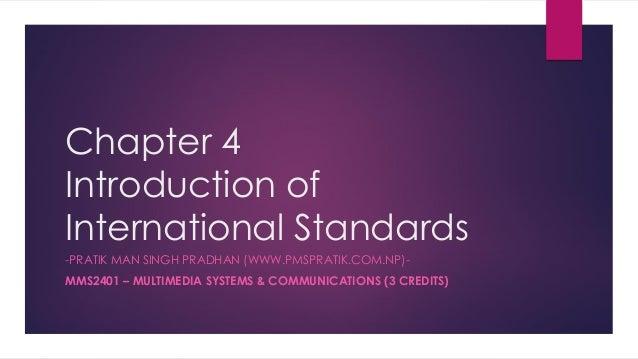 Chapter 4 Introduction of International Standards -PRATIK MAN SINGH PRADHAN (WWW.PMSPRATIK.COM.NP)- MMS2401 – MULTIMEDIA S...