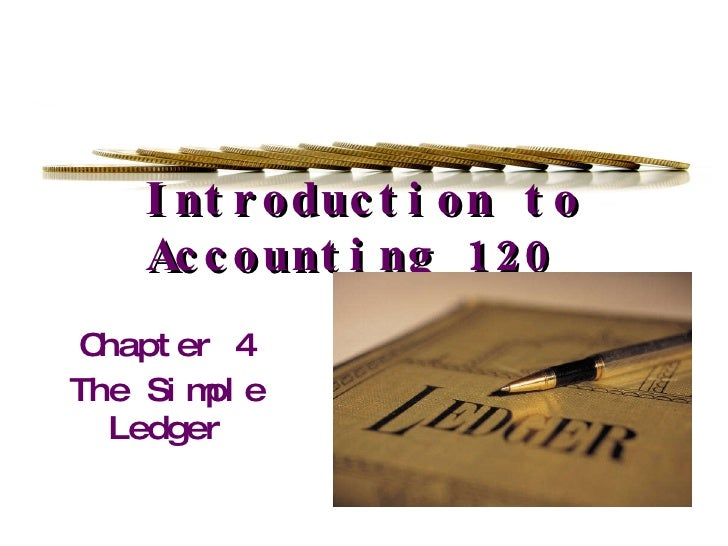 Introduction to Accounting 120 Chapter 4 The Simple Ledger