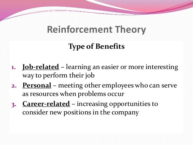 reinforcement theory Reinforcement theory for me [read more essays on reinforcement, operant,  and skinner boxing from the persuasion blog] the one theory of influence.