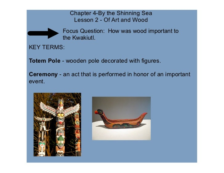 Chapter 4-By the Shinning Sea                Lesson 2 - Of Art and Wood            Focus Question: How was wood important ...