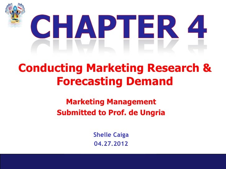 Conducting Marketing Research &     Forecasting Demand        Marketing Management      Submitted to Prof. de Ungria      ...