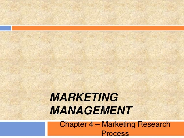 MARKETING MANAGEMENT Chapter 4 – Marketing Research Process